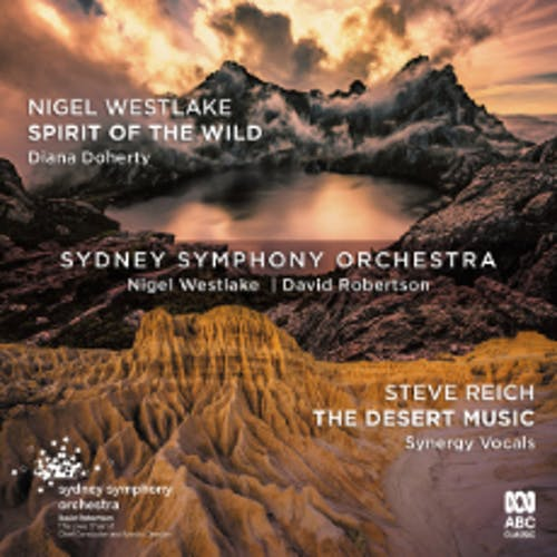 Nigel Westlake: Spirit of the Wild / Steve Reich: The Desert Music