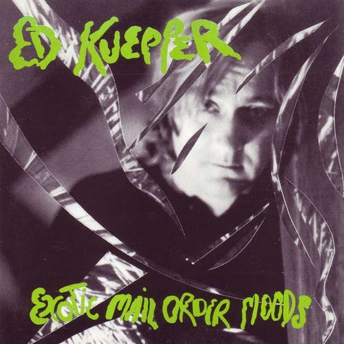 The Exotic Mail Order Moods Of Ed Kuepper