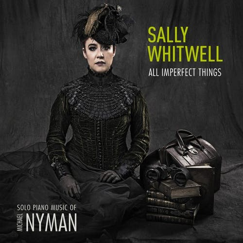 All Imperfect Things: Solo Piano Music of Michael Nyman