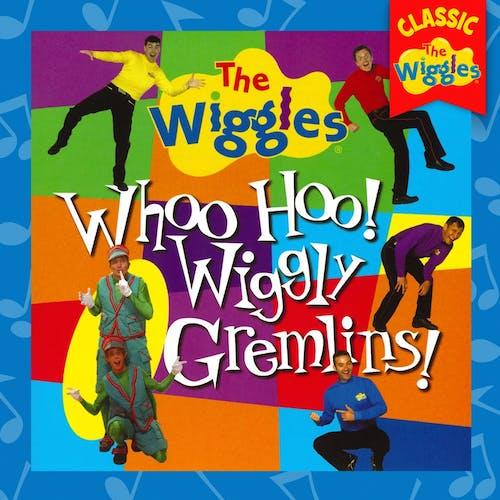 Whoo Hoo! Wiggly Gremlins!